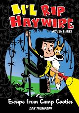 Li'l Rip Haywire Adventures- Escape from Camp Cooties by Dan Thompson