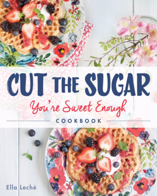 Cut the Sugar, You're Sweet Enough by Ella Leché