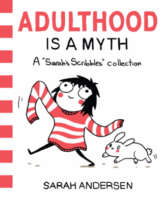 "Adulthood Is a Myth: A ""Sarah's Scribbles"" Collection by Sarah Andersen"